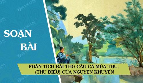 Phân tích bài thơ Câu cá mùa thu, (Thu Điếu) của Nguyễn Khuyến