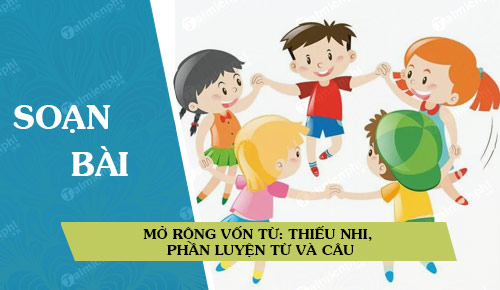 Soan bai Mo rong von tu Thieu nhi phan luyen tu va cau