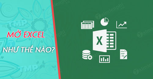 cach mo excel tren may tinh mo file xls xlsx