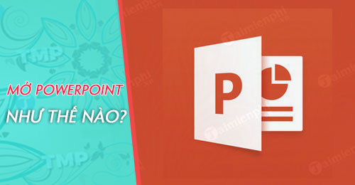 cach mo powerpoint tren may tinh mo file ppt pptx