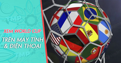 cach xem truc tiep bong da world cup tren may tinh va dien thoai