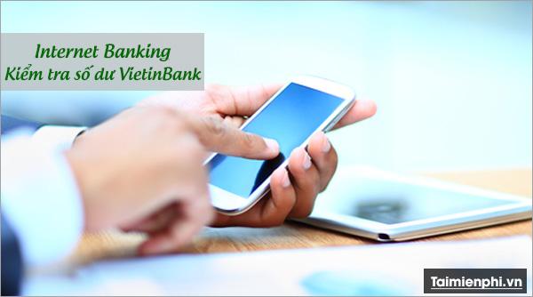 Kiểm tra số dư tài khoản Vietinbank, xem số tiền còn trong tài khoản Ngân hàng TMCP Công Thương VN 3