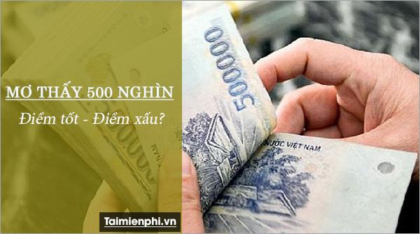 Nằm mơ thấy tiền 500 nghìn đánh số mấy? điềm báo gì? 2