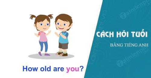 Cách hỏi tuổi bằng tiếng Anh, hỏi và trả lời