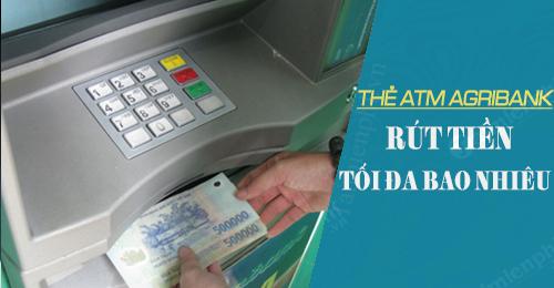 Thẻ ATM AgriBank rút tối đa được bao nhiêu tiền 1 lần, 1 ngày
