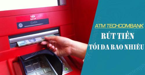 the atm techcombank rut tien toi da duoc bao nhieu 1 ngay 1 lan