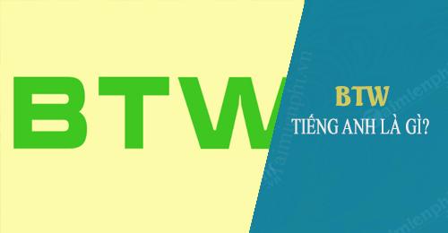 BTW là gì, BTW là viết tắt của từ gì trong tiếng Anh 0