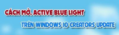 cach mo active blue light tren windows 10 creators update