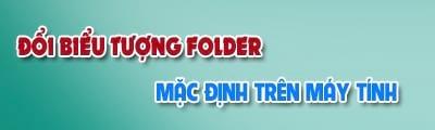 huong dan doi bieu tuong thu muc folder mac dinh tren may tinh