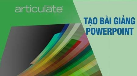 cach su dung articulate studio tao bai giang e learning cho powerpoint