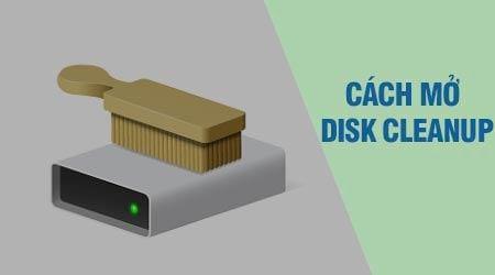 Cách mở Disk Cleanup, dọn dẹp máy tính