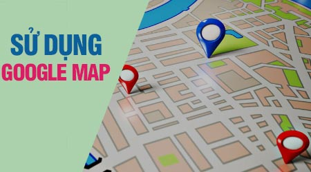 su dung Google maps hieu qua