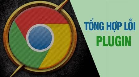cach khac phuc loi plugin tren google chrome
