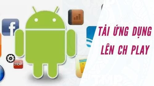 huong dan dua ung dung phan mem len google play cua hang ch play cho android