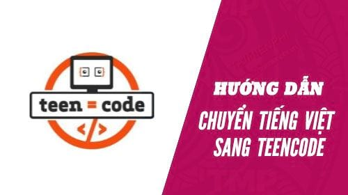 Cách chuyển tiếng Việt sang Teen Code 0