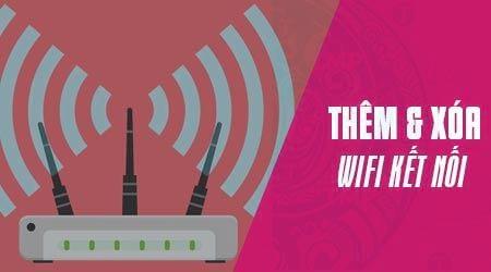Cách thêm hoặc xóa Wifi kết nối với máy tính