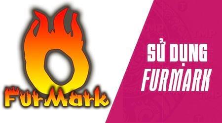 Cách sử dụng Furmark