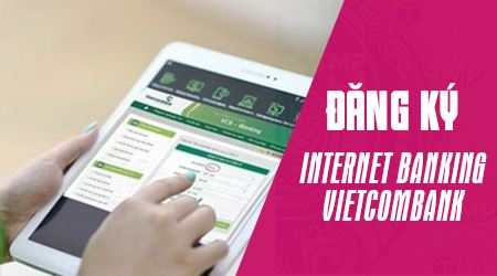 cach dang ky internet banking vietcombank