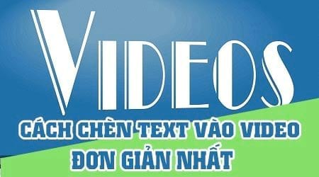 cach chen text vao video don gian nhat