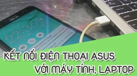 cach ket noi dien thoai asus voi may tinh