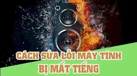 cach sua loi may tinh mat tieng khac phuc loi may tinh khong co tieng