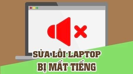 sua loi laptop bi mat tieng khac phuc loi laptop mat tieng