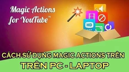 Cách sử dụng Magic Actions trên Youtube