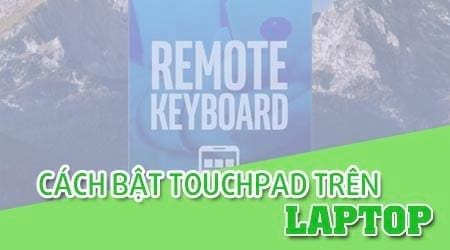 cac cach bat mo touchpad tren laptop