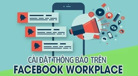 cach chinh sua cai dat thong bao tren facebook workplace