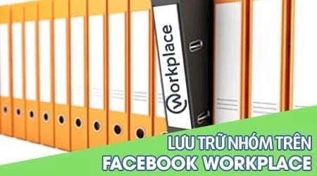 cach luu tru hoac bo luu tru nhom facebook workplace