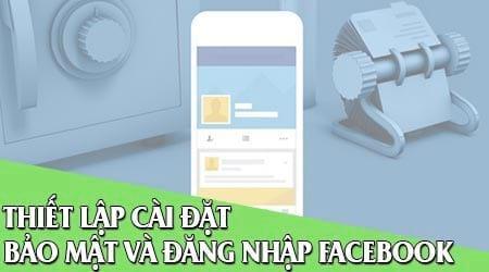 thiet lap cai dat bao mat va dang nhap tren facebook
