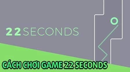 cach choi game 22 seconds dang hot