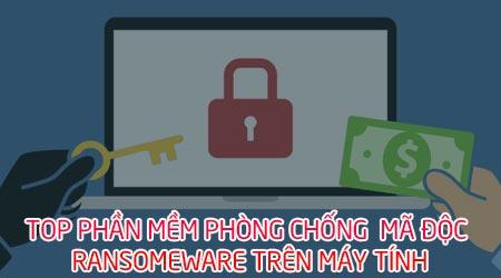 top phan mem phong chong ma doc ransomware tren may tinh