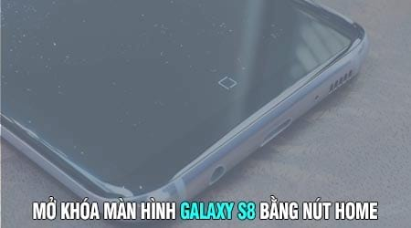 cach mo khoa man hinh galaxy s8 bang nut home