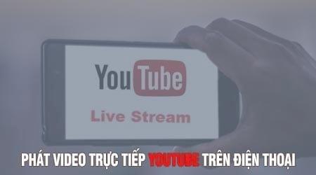 phat video truc tiep youtube tren dien thoai iphone android