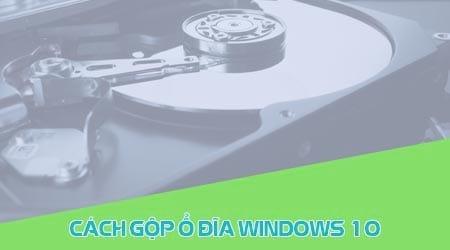 Gộp ổ đĩa trong win 10, ghép nhiều ổ đĩa trong win 10 thành 1 0
