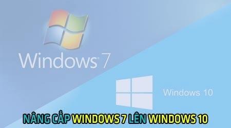 cach nang cap windows 7 len windows 10 cap nhat win 10 nhanh nhat