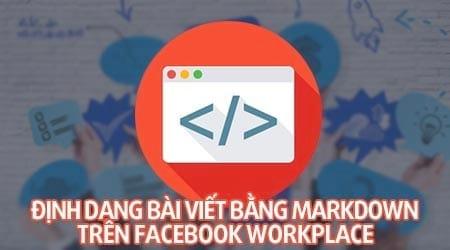 cach dinh dang bai viet tren facebook workplace bang markdown