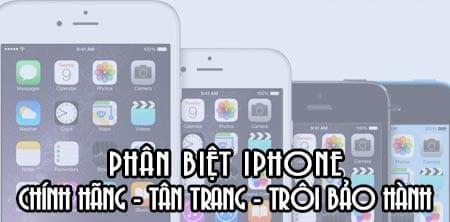 phan biet iphone chinh hang iphone tan trang cpo va iphone troi bao hanh
