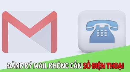 cach dang ky gmail khong can so dien thoai xac minh