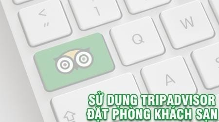 huong dan dung tripadvisor dat phong khach san