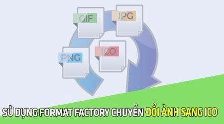 Sử dụng Format Factory chuyển đổi ảnh sang ICO