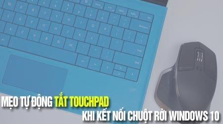 meo tu dong tat touchpad khi ket noi chuot roi windows 10