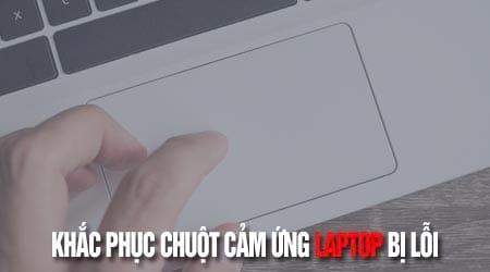 sua loi chuot cam ung laptop bi loi khong click duoc