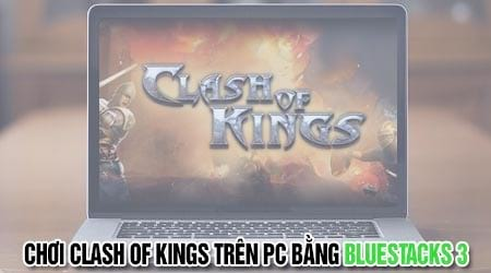 cach choi clash of kings tren may tinh voi bluestacks 3