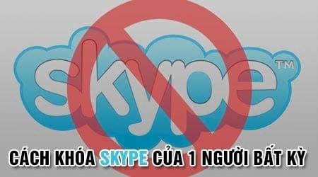 cach khoa skype cua 1 nguoi bat ky