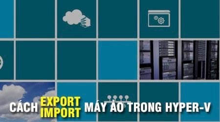 cach export import may ao trong hyper v