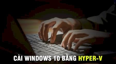 cai windows 10 bang hyper v