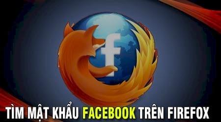 Cách tìm mật khẩu Facebook đang dùng trên Firefox