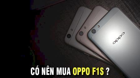 Có nên mua Oppo F1s? dùng Oppo F1s có tốt không?